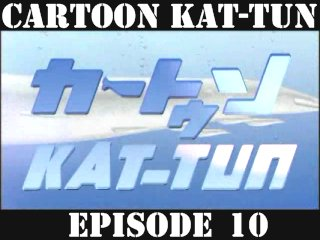 [20070606] Cartoon KAT-TUN Episode 10 [ENG-SUB]