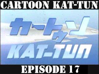 [20070725] Cartoon KAT-TUN Episode 17 [ENG-SUB]