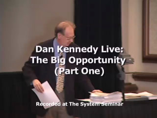 Dan Kennedy Live: The Big Opportunity (Part 1)