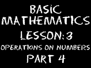 Basic Math: Lesson 3 - Operations on Numbers -- Part 4