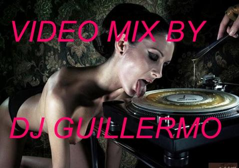 VIDEO MIX BY DJ GUILLERMO