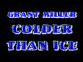 Grant Miller - Colder Than Ice