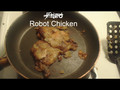 Robot Chicken...FRIED!!!
