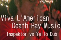 Viva L'American Death Ray Music - Inspektor Vs Yello Dub