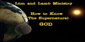 How to Know The Supernatural GOD