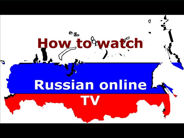Russian online TV - how to watch russian TV on PC