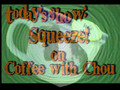 Coffee With Chou: Squeeze