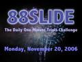 88SLIDE: Monday, November 20, 2006