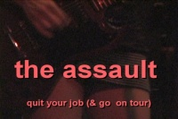 The Assault - Quit Your Job (& Go  On Tour)