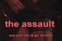 The Assault - Quit Your Job (& Go  On Tour)