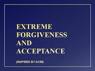 ACIM - Extreme Forgiveness & Acceptance for Enlightenment