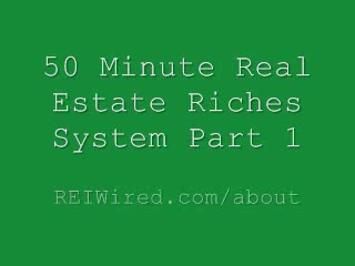 50 Minute Real Estate Riches System – Part 1 | REI Wired