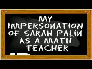 My Impersonation of Sarah Palin as a Math Teacher