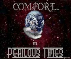 COMFORT in Perilous Times, part 4