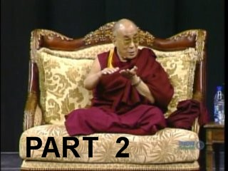 Dalai Lama - Compassion, the Source of Happiness - Part 2.wmv