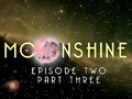 MOONSHINE Episode 2 Part 3 of 3