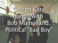 "Citizen Kate: Hanging with Bob Mulholland, Political ""Bad Boy."""