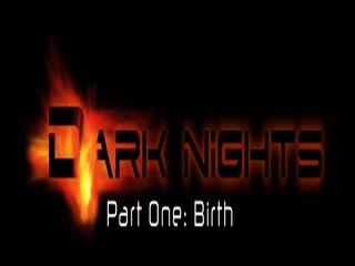 DARK NIGHTS - Part One: Birth