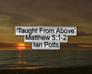 Ian Potts 'Taught From Above' Matthew 5 v1-2