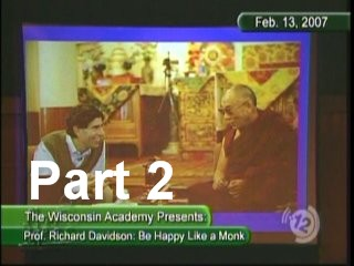 Be Happy Like a Monk - Professor Richard Davidson - Part 2.mpg