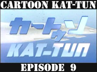 [20070530] Cartoon KAT-TUN Episode 9 [ENG-SUB]