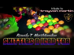 Skittles n Iced Tea - Rowdy T Northlondon